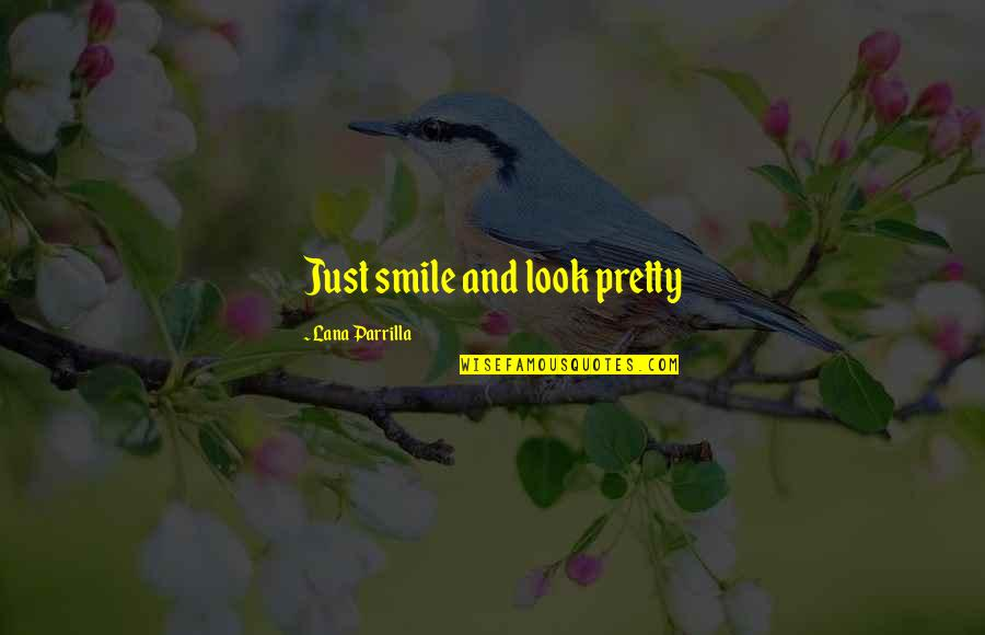 Mass Media Communication Quotes By Lana Parrilla: Just smile and look pretty
