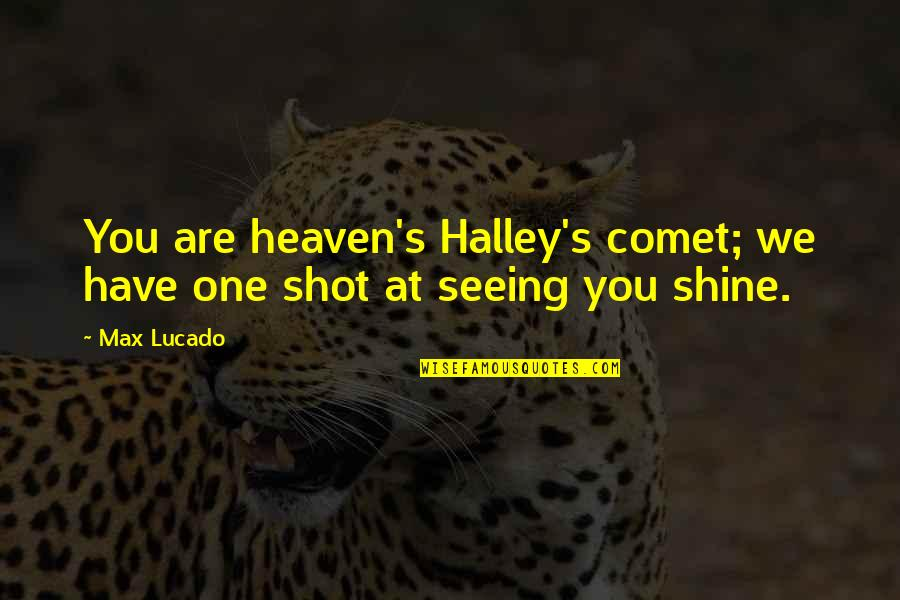 Mass Media Communication Quotes By Max Lucado: You are heaven's Halley's comet; we have one