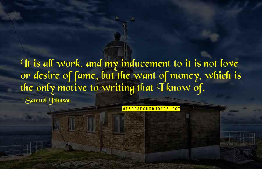 Mass Media Communication Quotes By Samuel Johnson: It is all work, and my inducement to