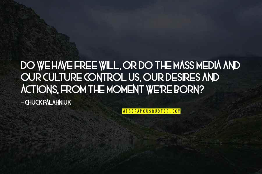 Mass Media Control Quotes By Chuck Palahniuk: Do we have free will, or do the