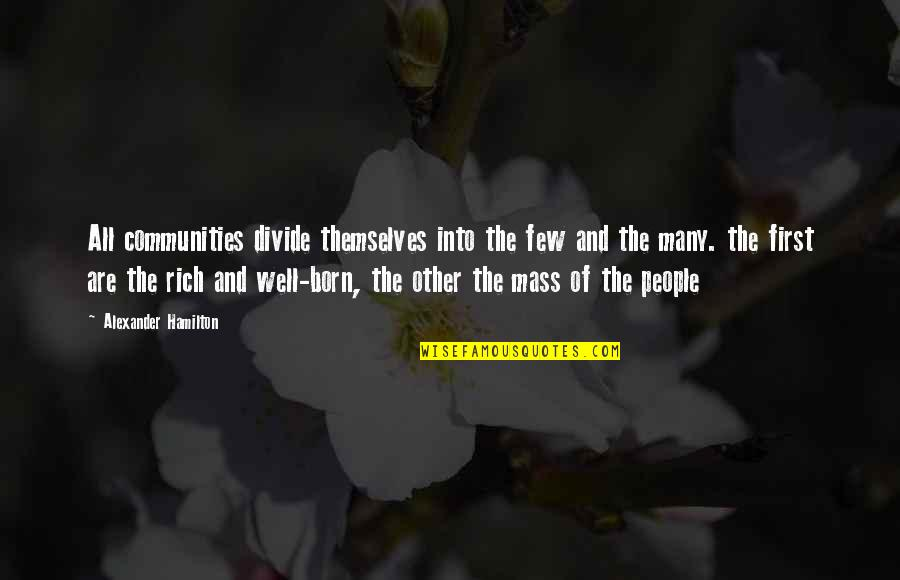 Mass Quotes By Alexander Hamilton: All communities divide themselves into the few and