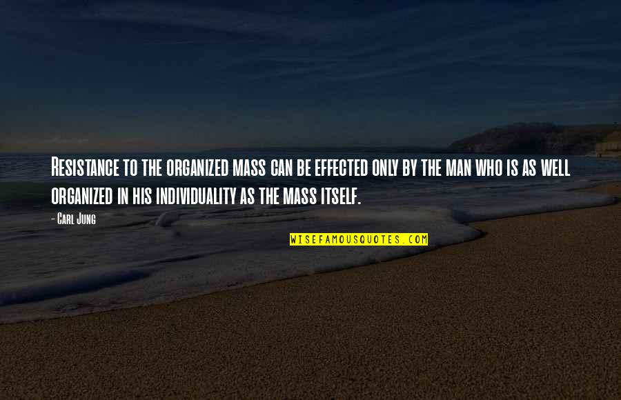 Mass Quotes By Carl Jung: Resistance to the organized mass can be effected
