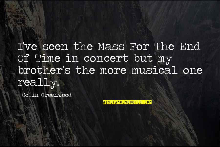 Mass Quotes By Colin Greenwood: I've seen the Mass For The End Of