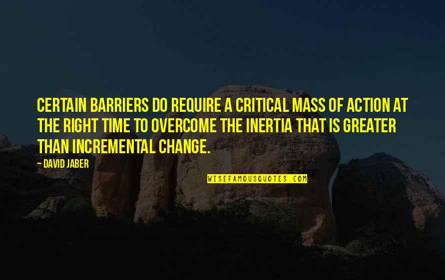 Mass Quotes By David Jaber: Certain barriers do require a critical mass of