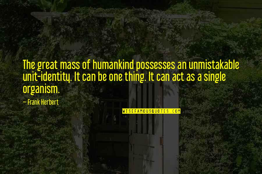Mass Quotes By Frank Herbert: The great mass of humankind possesses an unmistakable
