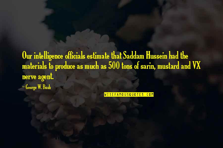 Mass Quotes By George W. Bush: Our intelligence officials estimate that Saddam Hussein had