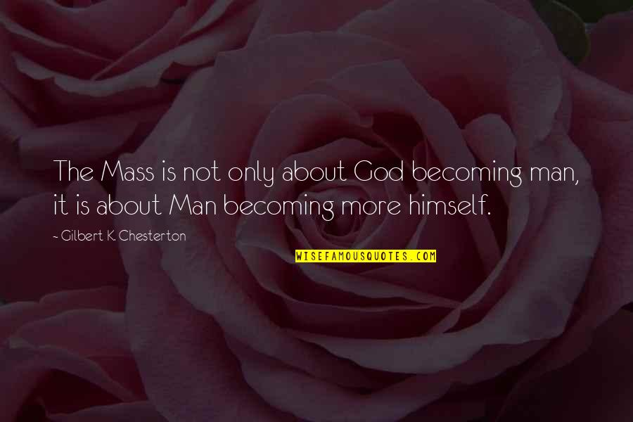 Mass Quotes By Gilbert K. Chesterton: The Mass is not only about God becoming