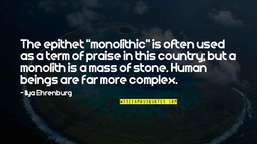 "Mass Quotes By Ilya Ehrenburg: The epithet ""monolithic"" is often used as a"