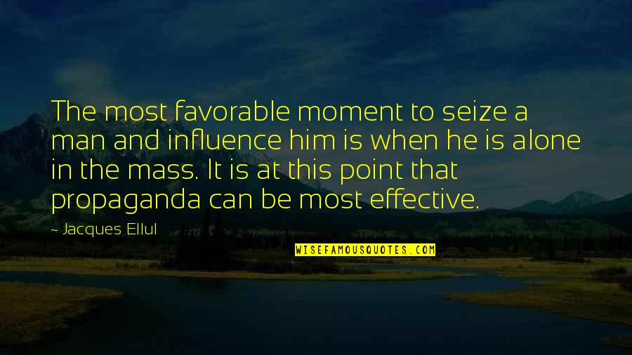 Mass Quotes By Jacques Ellul: The most favorable moment to seize a man