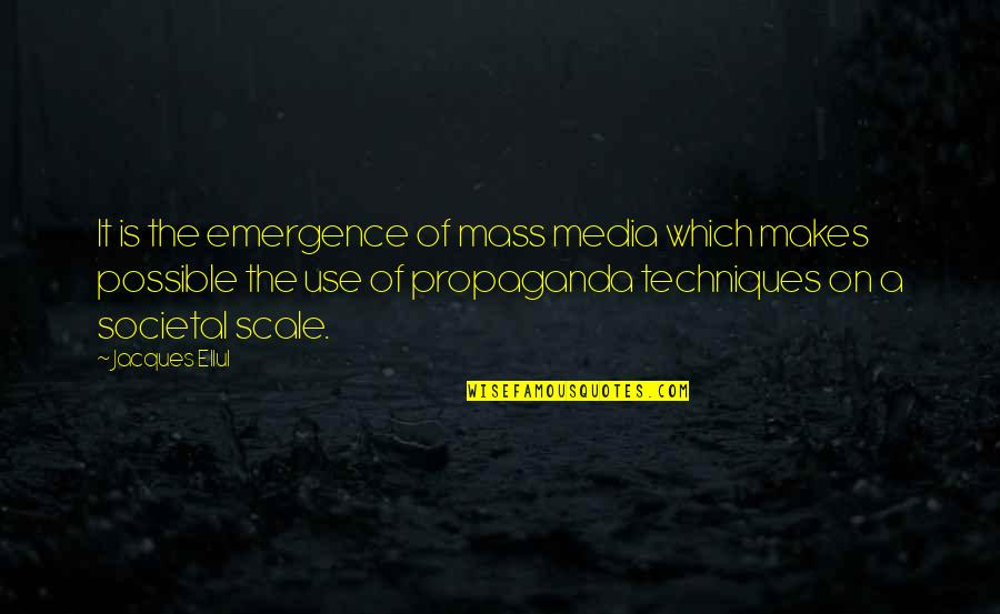 Mass Quotes By Jacques Ellul: It is the emergence of mass media which