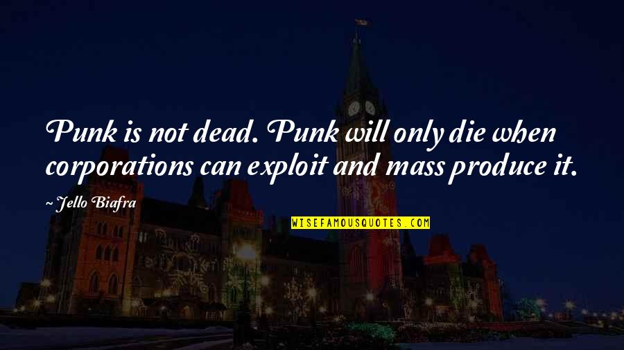 Mass Quotes By Jello Biafra: Punk is not dead. Punk will only die