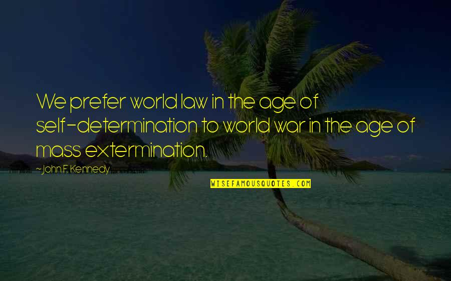 Mass Quotes By John F. Kennedy: We prefer world law in the age of