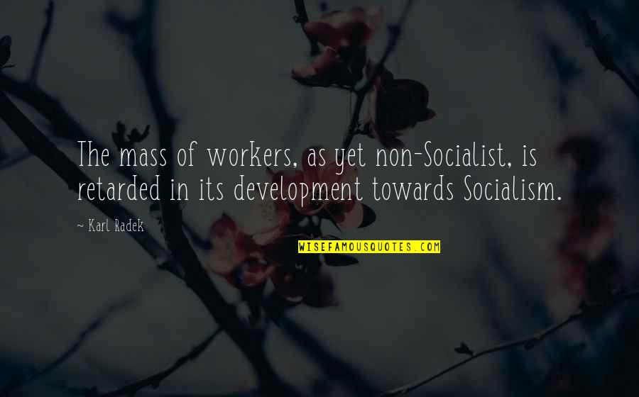 Mass Quotes By Karl Radek: The mass of workers, as yet non-Socialist, is