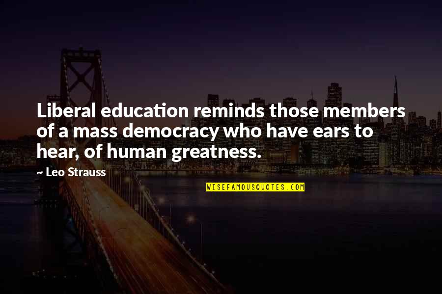 Mass Quotes By Leo Strauss: Liberal education reminds those members of a mass