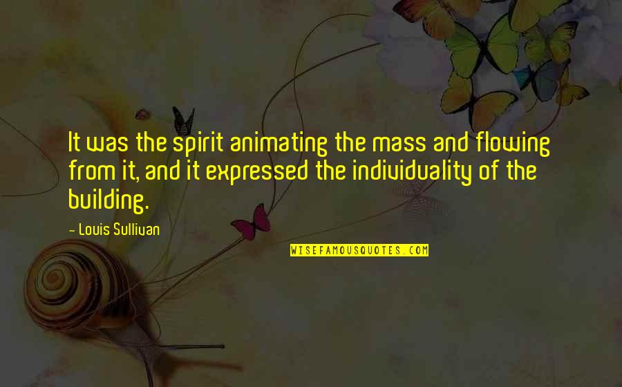 Mass Quotes By Louis Sullivan: It was the spirit animating the mass and
