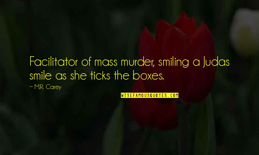 Mass Quotes By M.R. Carey: Facilitator of mass murder, smiling a Judas smile