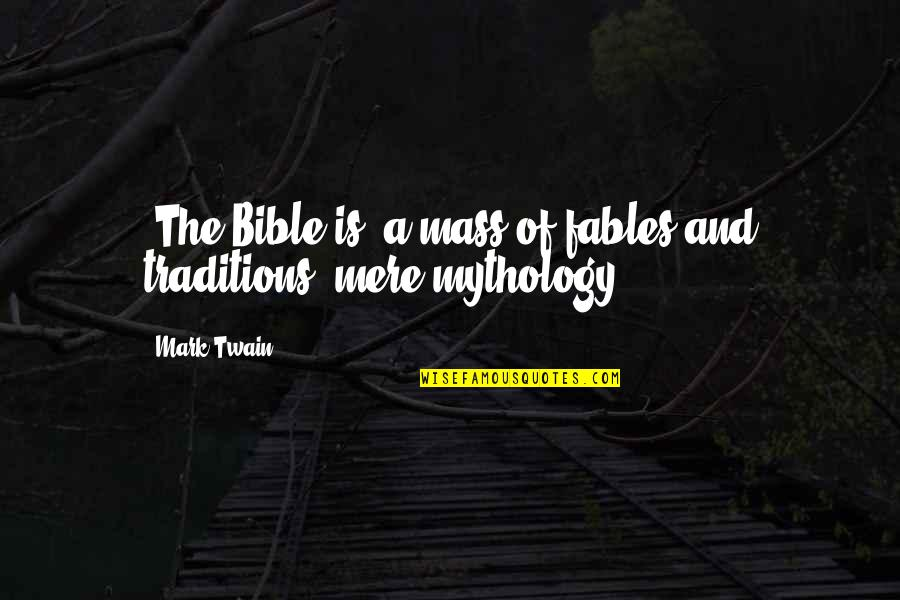 Mass Quotes By Mark Twain: [The Bible is] a mass of fables and