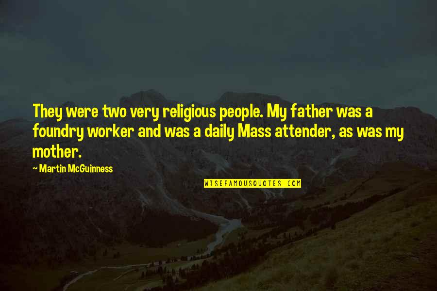 Mass Quotes By Martin McGuinness: They were two very religious people. My father