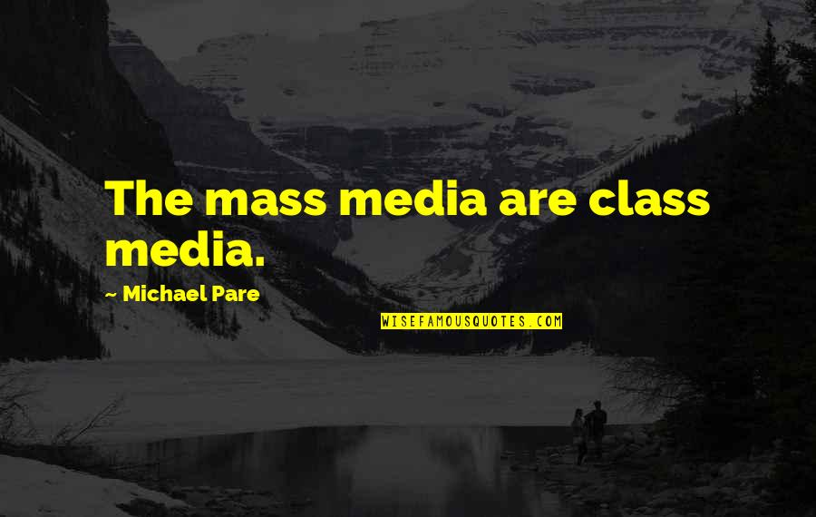 Mass Quotes By Michael Pare: The mass media are class media.