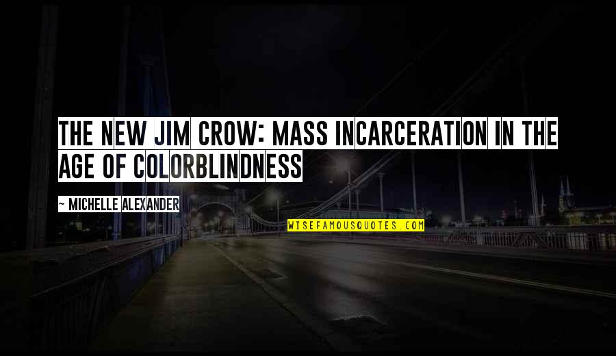 Mass Quotes By Michelle Alexander: The New Jim Crow: Mass Incarceration in the