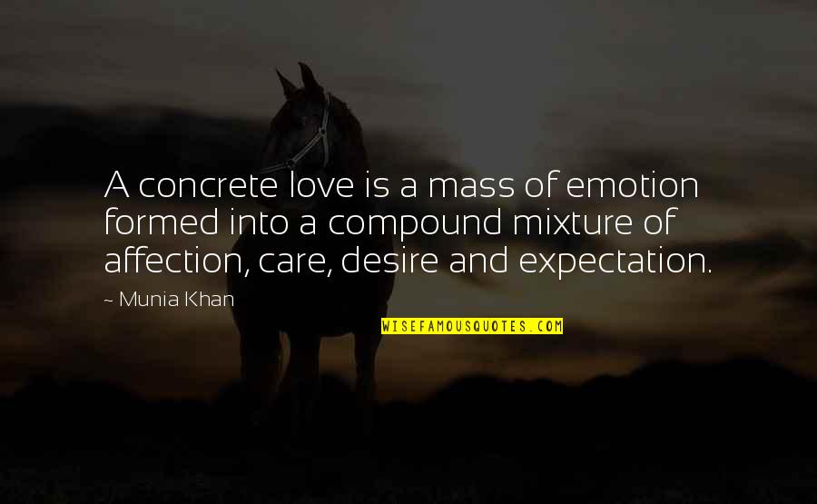 Mass Quotes By Munia Khan: A concrete love is a mass of emotion