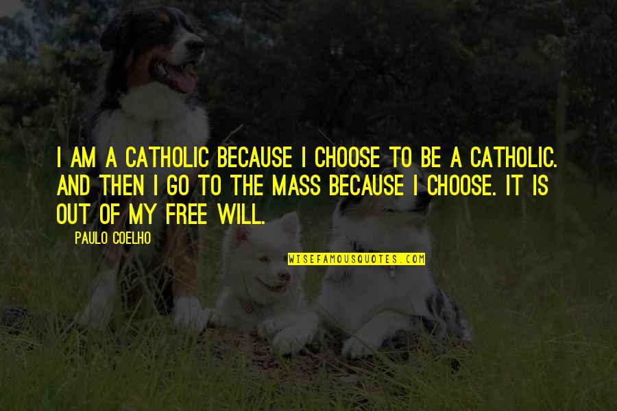 Mass Quotes By Paulo Coelho: I am a Catholic because I choose to
