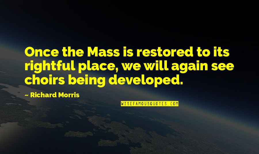 Mass Quotes By Richard Morris: Once the Mass is restored to its rightful