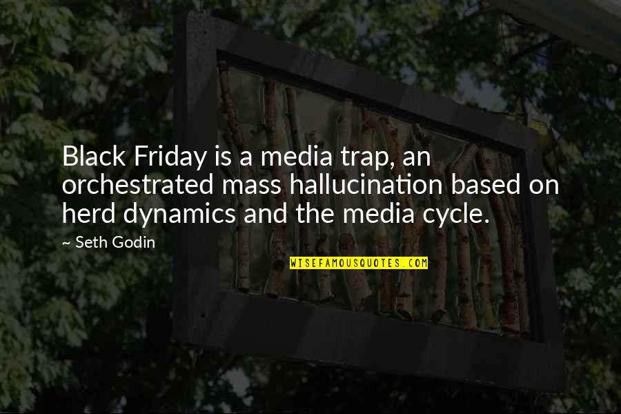 Mass Quotes By Seth Godin: Black Friday is a media trap, an orchestrated