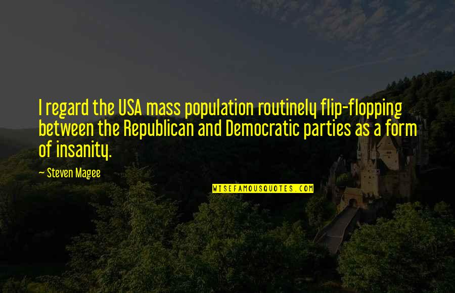 Mass Quotes By Steven Magee: I regard the USA mass population routinely flip-flopping