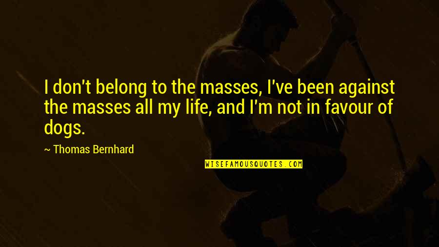 Mass Quotes By Thomas Bernhard: I don't belong to the masses, I've been