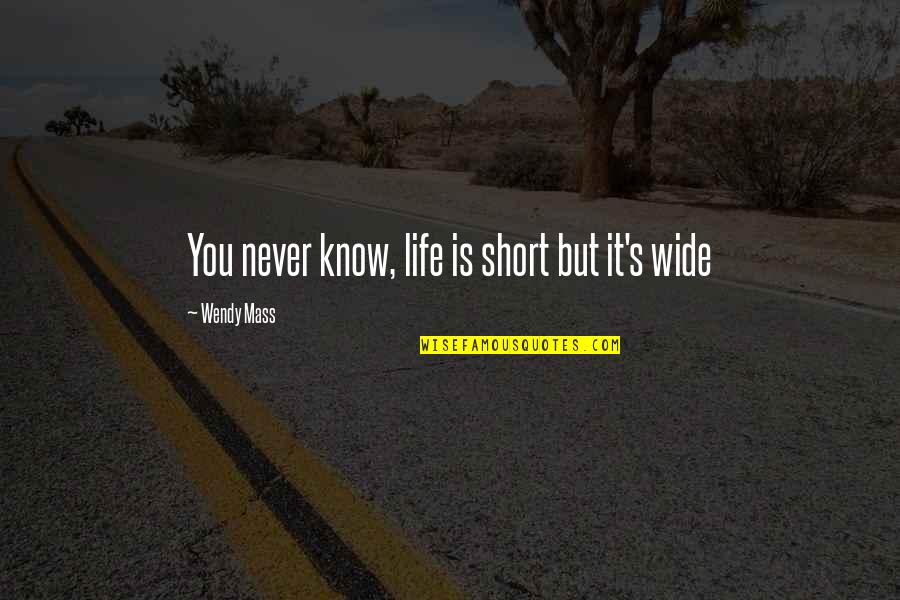 Mass Quotes By Wendy Mass: You never know, life is short but it's