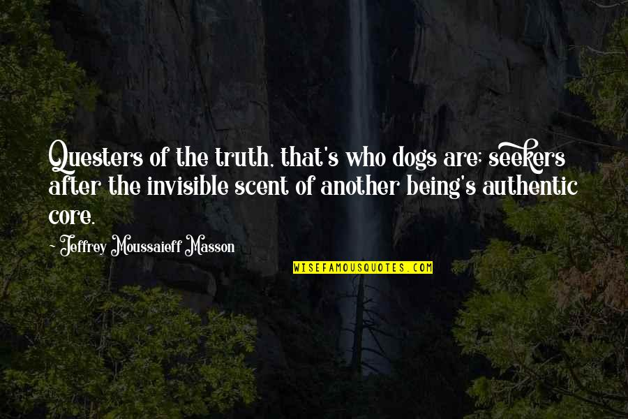 Masson Quotes By Jeffrey Moussaieff Masson: Questers of the truth, that's who dogs are;