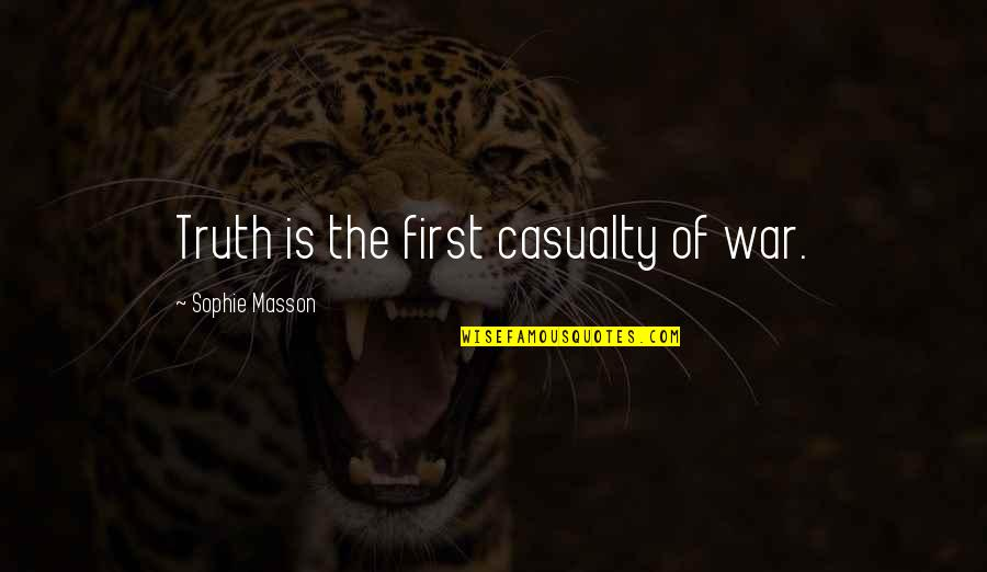 Masson Quotes By Sophie Masson: Truth is the first casualty of war.