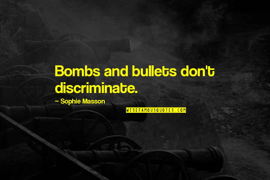 Masson Quotes By Sophie Masson: Bombs and bullets don't discriminate.