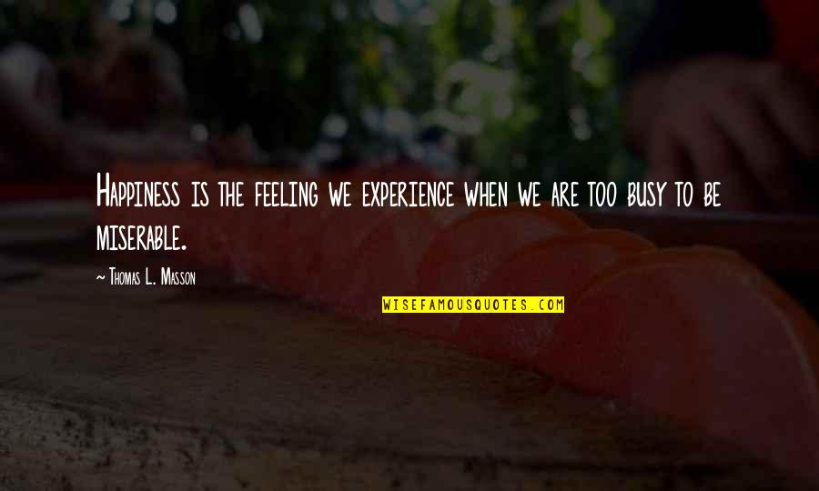 Masson Quotes By Thomas L. Masson: Happiness is the feeling we experience when we