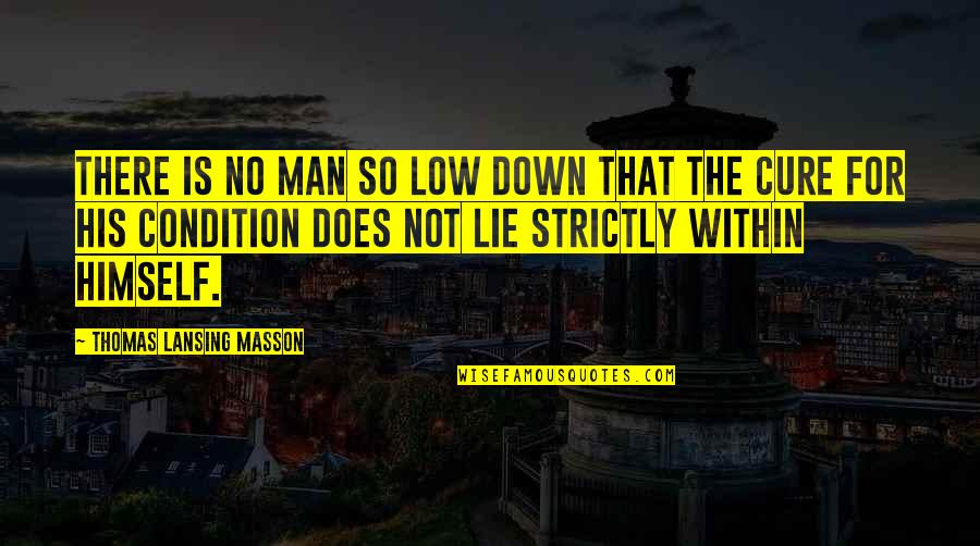 Masson Quotes By Thomas Lansing Masson: There is no man so low down that