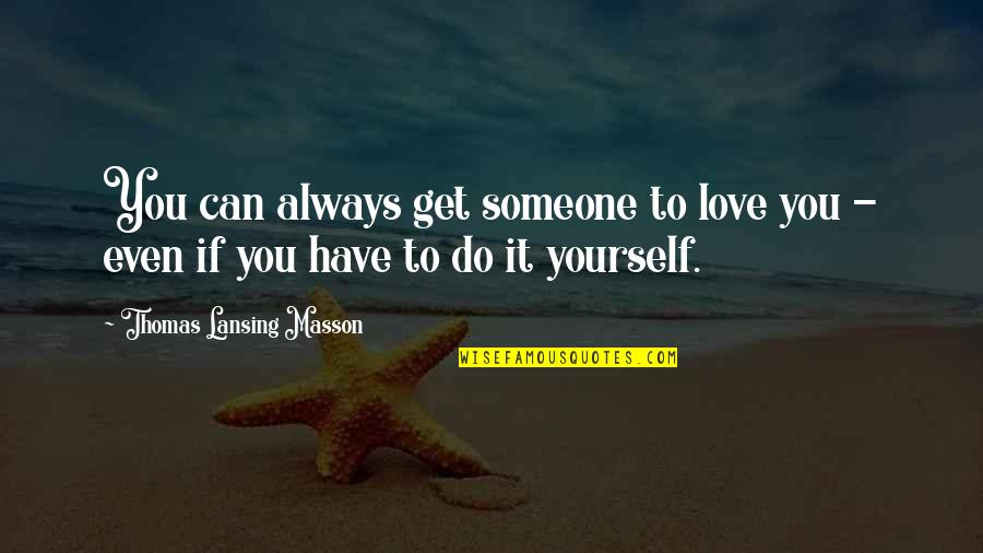Masson Quotes By Thomas Lansing Masson: You can always get someone to love you