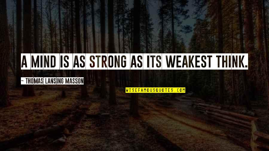 Masson Quotes By Thomas Lansing Masson: A mind is as strong as its weakest