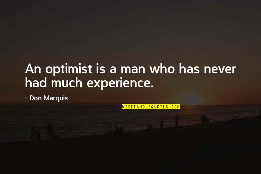 Master And Padawan Quotes By Don Marquis: An optimist is a man who has never