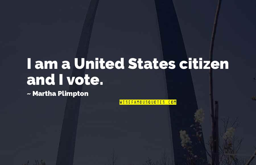 Master And Padawan Quotes By Martha Plimpton: I am a United States citizen and I