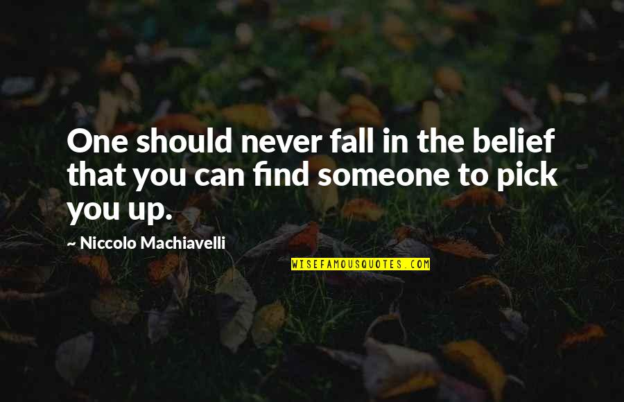 Master And Padawan Quotes By Niccolo Machiavelli: One should never fall in the belief that