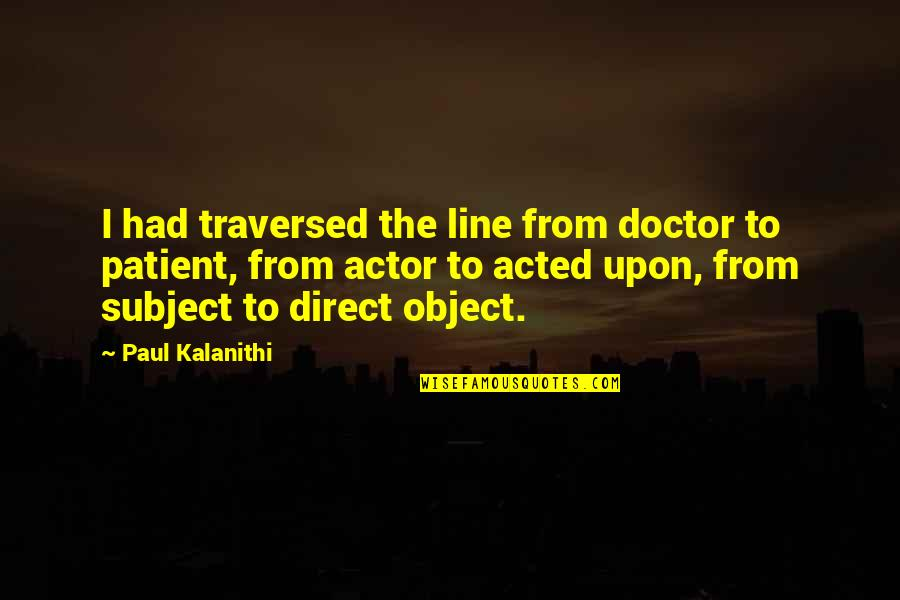 Master And Padawan Quotes By Paul Kalanithi: I had traversed the line from doctor to