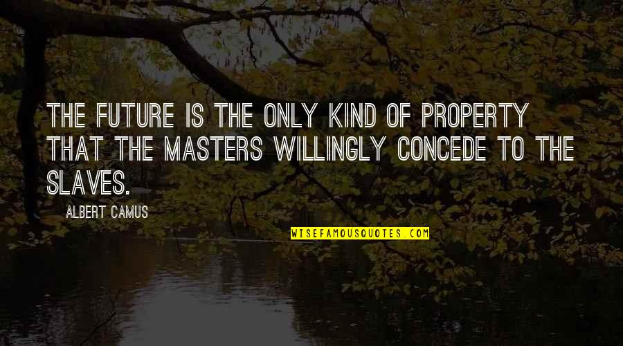 Masters And Slaves Quotes By Albert Camus: The future is the only kind of property