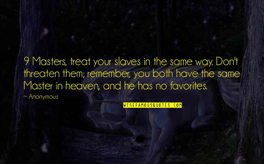 Masters And Slaves Quotes By Anonymous: 9 Masters, treat your slaves in the same