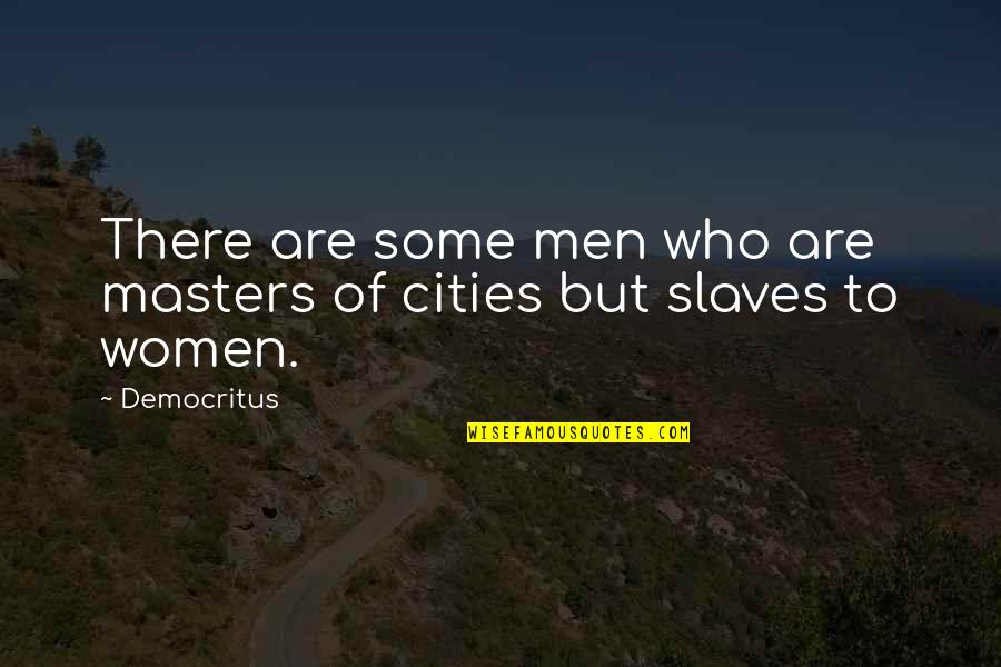 Masters And Slaves Quotes By Democritus: There are some men who are masters of