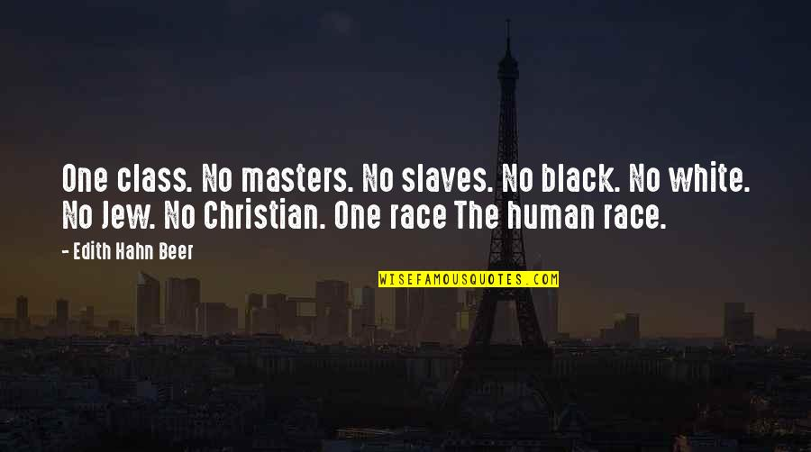 Masters And Slaves Quotes By Edith Hahn Beer: One class. No masters. No slaves. No black.