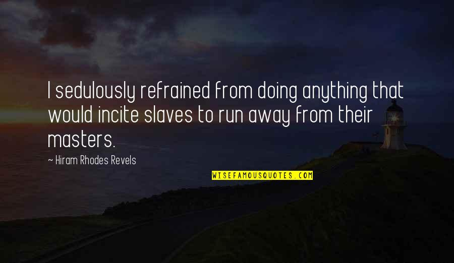 Masters And Slaves Quotes By Hiram Rhodes Revels: I sedulously refrained from doing anything that would