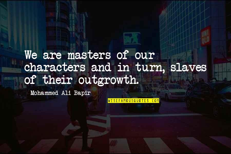 Masters And Slaves Quotes By Mohammed Ali Bapir: We are masters of our characters and in