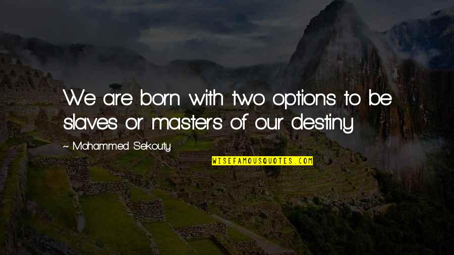 Masters And Slaves Quotes By Mohammed Sekouty: We are born with two options to be