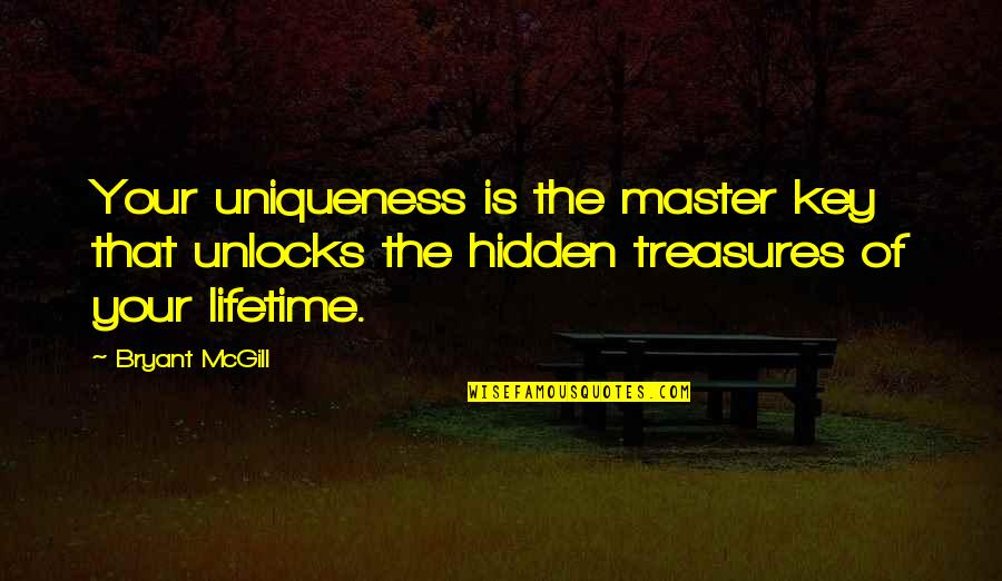 Mastery Of Life Quotes By Bryant McGill: Your uniqueness is the master key that unlocks